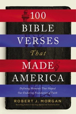 100 Bible Verses That Made America: Defining Moments That Shaped Our Enduring Foundation of Faith - eBook  -     By: Robert Morgan