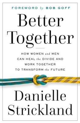 Better Together: How Women and Men Can Heal the Divide and Work Together to Transform the Future - eBook  -     By: Danielle Strickland