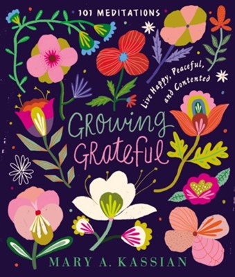 Growing Grateful: Live Happy, Peaceful, and Contented - eBook  -     By: Mary A. Kassian