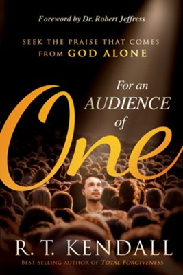 For An Audience of One: Seek the Glory That Comes From God Alone - eBook  -     By: R.T. Kendall