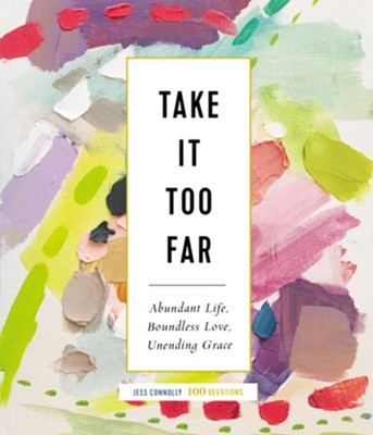 Take It Too Far: Abundant Life, Boundless Love, Unending Grace - eBook  -     By: Jess Connolly