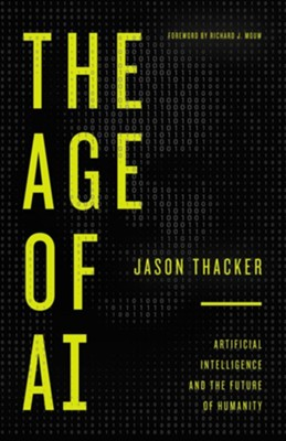 The Age of AI: Artificial Intelligence and the Future of Humanity - eBook  -     By: Jason Thacker