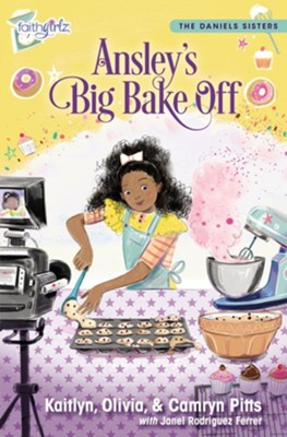 Ansley's Big Bake Off - eBook  -     By: Kaitlyn Pitts, Olivia Pitts, Camryn Pitts, Janet Rodriquez Ferrer