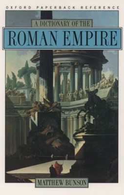 A Dictionary of the Roman Empire   -     By: Matthew E. Bunson