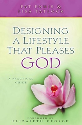 Designing a Lifestyle that Pleases God: A Practical Guide - eBook  -     By: Pat Ennis, Lisa Tatlock