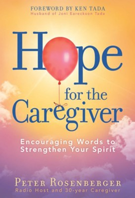 Hope for the Caregiver: Encouraging Words to Strengthen Your Spirit - eBook  -     By: Peter Rosenberger