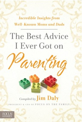 The Best Advice I Ever Got on Parenting: Incredible Insights from Well Known Moms & Dads - eBook  -     By: Jim Daly