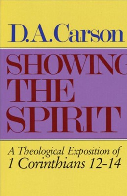 Showing the Spirit: A Theological Exposition of 1 Corinthians 12-14   -     By: D.A. Carson