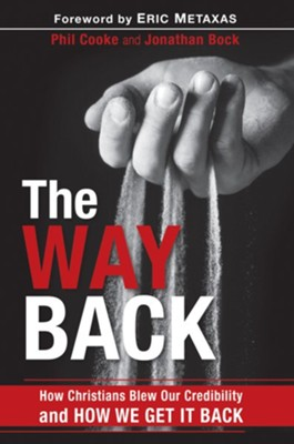 The Way Back: How Christians Blew Our Credibility and How We Get It Back - eBook  -     By: Phil Cooke, Jonathan Bock