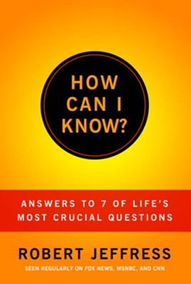How Can I Know?: Answers to Life's 7 Most Important Questions - eBook  -     By: Robert Jeffress