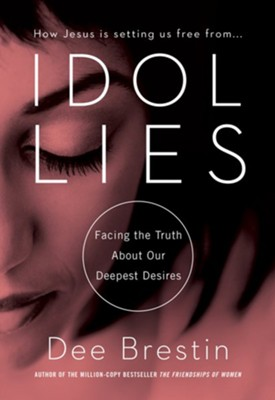 Idol Lies: Facing the Truth About Our Deepest Desires - eBook  -     By: Dee Brestin