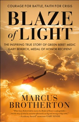 Blaze of Light: The Inspiring True Story of Green Beret Medic Gary Beikirch, Medal of Honor Recipient - eBook  -     By: Marcus Brotherton