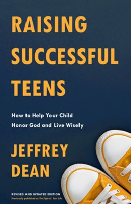 Raising Successful Teens: How to Help Your Child Honor God and Live Wisely - eBook  -     By: Jeffrey Dean