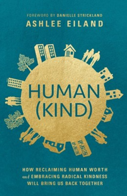 Human(Kind): How Reclaiming Human Worth and Embracing Radical Kindness Will Bring Us Back Together - eBook  -     By: Ashlee Eiland