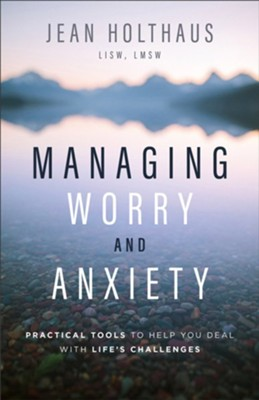 Managing Worry and Anxiety: Practical Tools to Help You Deal with Life's Challenges - eBook  -     By: Jean Holthaus
