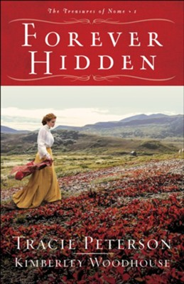 Forever Hidden (The Treasures of Nome Book #1) - eBook  -     By: Tracie Peterson, Kimberley Woodhouse