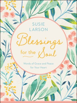 Blessings for the Soul: Words of Grace and Peace for Your Heart - eBook  -     By: Susie Larson
