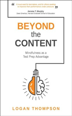 Beyond the Content: Mindfulness as a Test Prep Advantage - eBook  -     By: Logan Thompson
