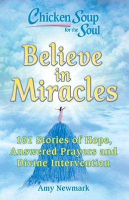Chicken Soup for the Soul: Believe in Miracles: 101 Stories of Hope, Answered Prayers and Divine Intervention - eBook  -     By: Amy Newmark