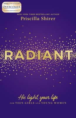 Radiant: His Light, Your Life for Teen Girls and Young Women - eBook  -     By: Priscilla Shirer