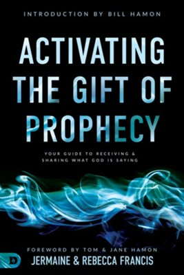 Activating the Gift of Prophecy: Your Guide to Receiving and Sharing what God is Saying - eBook  -     By: Jermaine Francis, Rebecca Francis