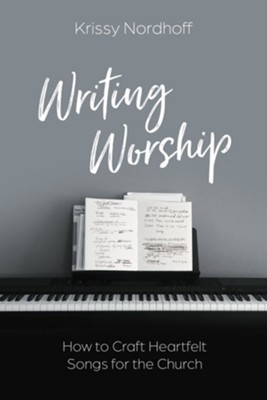 Writing Worship: How to Craft Heartfelt Songs for the Church - eBook  -     By: Krissy Nordhoff
