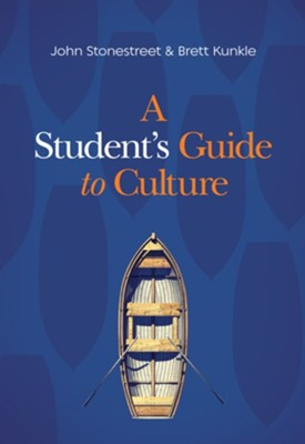 A Student's Guide to Culture - eBook  -     By: John Stonestreet, Brett Kunkle