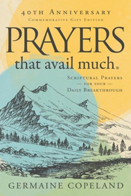 Prayers That Avail Much, 40th Anniversary Commemorative Gift Edition: Scriptural Prayers for Your Daily Breakthrough - eBook  -     By: Germaine Copeland