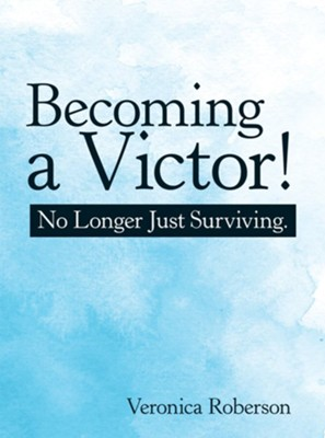 Becoming a Victor!: No Longer Just Surviving. - eBook  -     By: Veronica Roberson