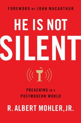 He is Not Silent: Preaching in a Postmodern World - eBook  -     By: R. Albert Mohler Jr.