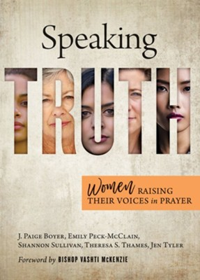 Speaking Truth: Women Raising Their Voices in Prayer - eBook  -     By: J. Paige Boyer, Emily Peck-McClain, Shannon Sullivan, Theresa Thames & Jen Tyler