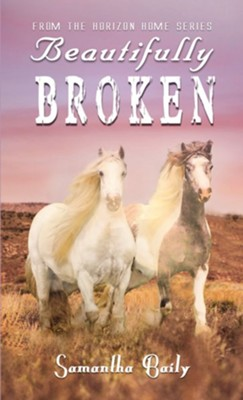 Beautifully Broken: From the Horizon Home Series - eBook  -     By: Samantha Baily