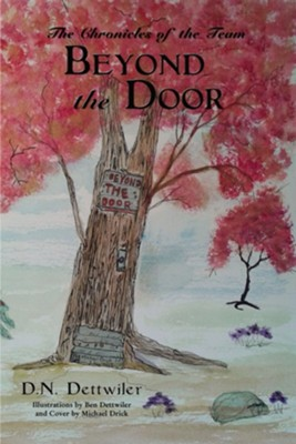 Beyond the Door: The Chronicles of the Team - eBook  -     By: D.N. Dettwiler     Illustrated By: Ben Dettwiler