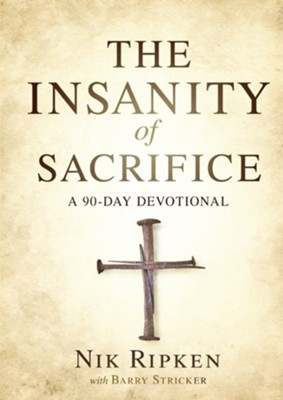 The Insanity of Sacrifice: A 90 Day Devotional - eBook  -     By: Nik Ripkin, Barry Stricker