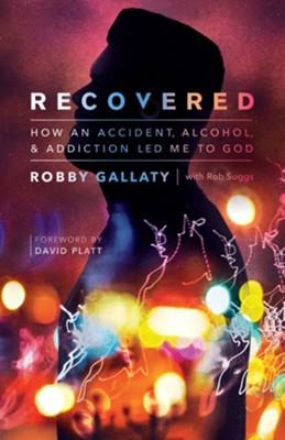 Recovered: How an Accident, Alcohol, and Addiction Led Me to God - eBook  -     By: Robby Gallaty