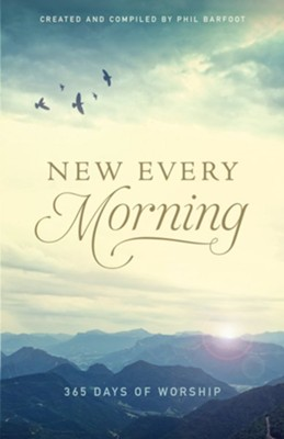 New Every Morning: 365 Days of Worship - eBook  -     Edited By: Phil Barfoot     By: Phil Barfoot, ed.