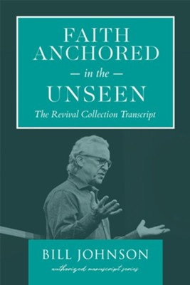 Faith Anchored in the Unseen: The Revival Collection Transcript - eBook  -     By: Bill Johnson