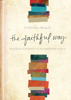 The Faithful Way: Remaining Steadfast in an Uncertain World - eBook  -     By: Cynthia Heald