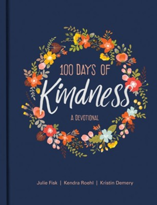 100 Days of Kindness - eBook  -     By: Julie Fisk, Kendra Roehl, Kristin Demery
