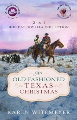 An Old-Fashioned Texas Christmas (The Archer Brothers Book #4): 2-in-1 Holiday Novella Collection - eBook  -     By: Karen Witemeyer