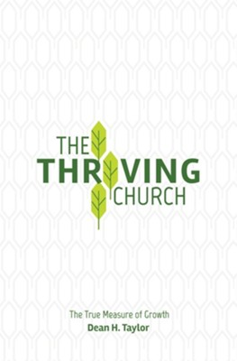 The Thriving Church: The True Measure of Growth - eBook  -     By: Dean H. Taylor