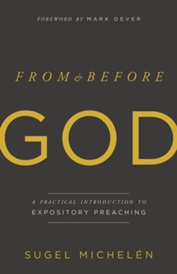 From and Before God: A Practical Introduction to Expository Preaching - eBook  -     By: Sugel Michel&#233n