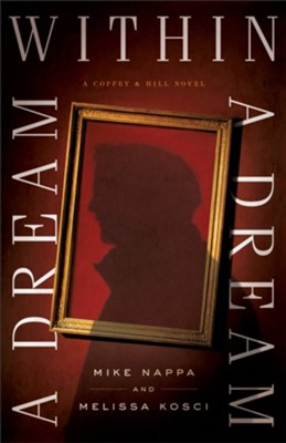 A Dream within a Dream (Coffey & Hill Book #3) - eBook  -     By: Mike Nappa, Melissa Kosci