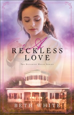 A Reckless Love (Daughtry House Book #3) - eBook  -     By: Beth White