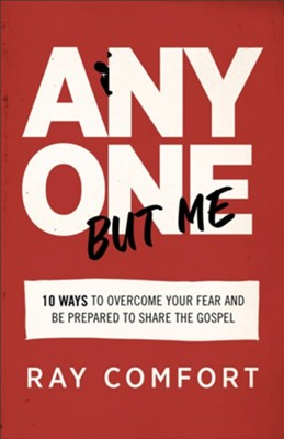 Anyone but Me: 10 Ways to Overcome Your Fear and Be Prepared to Share the Gospel - eBook  -     By: Ray Comfort