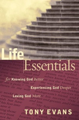 Life Essentials for Knowing God Better, Experiencing God Deeper, Loving God More - eBook  -     By: Tony Evans