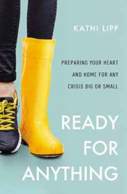 Ready for Anything: Preparing Your Heart and Home for Any Crisis Big or Small - eBook  -     By: Kathi Lipp