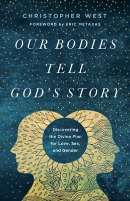 Our Bodies Tell God's Story: Discovering the Divine Plan for Love, Sex, and Gender - eBook  -     By: Christopher West