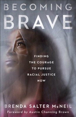 Becoming Brave: Finding the Courage to Pursue Racial Justice Now - eBook  -     By: Brenda Salter McNeil