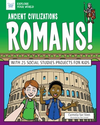 Ancient Civilizations: Romans!: With 25 Social Studies Projects for Kids - eBook  -     By: Carmella Van Vleet     Illustrated By: Tom Casteel